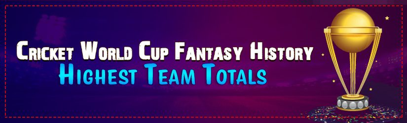 Cricket World Cup Fantasy History – Highest Team Totals