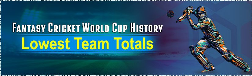 Fantasy Cricket World Cup History – Lowest Team Totals