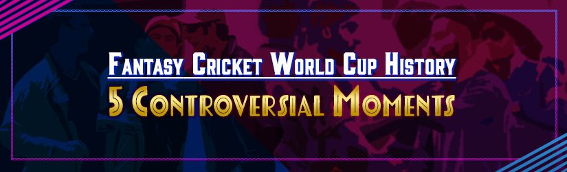 Fantasy Cricket World Cup History – 5 Controversial Moments