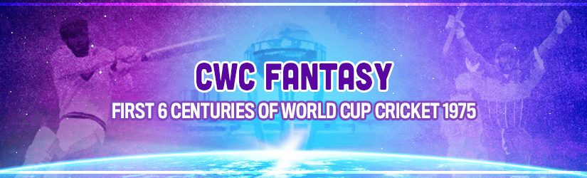 CWC Fantasy – First 6 Centuries of World Cup Cricket 1975