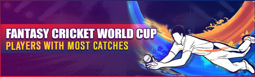 Fantasy Cricket World Cup – Players With Most Catches
