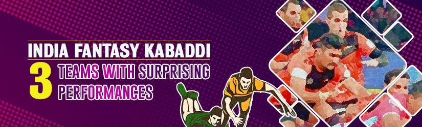 Indian Fantasy Kabaddi – 3 Teams with Surprising Performances