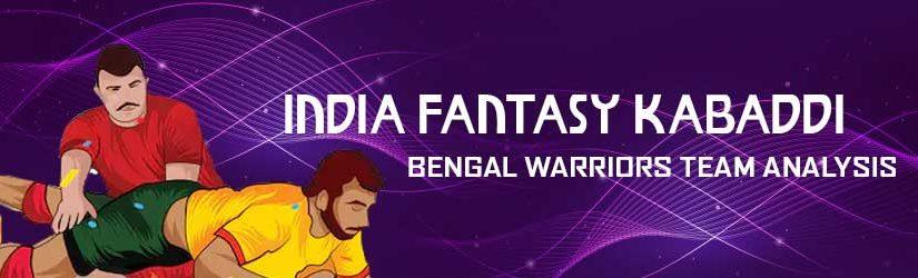 India Fantasy Kabaddi – Bengal Warriors Team Analysis