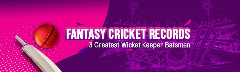 Fantasy Cricket Records – 3 Greatest Wicket Keeper Batsmen