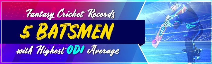 Fantasy Cricket Records – 5 Batsmen with Highest ODI Average