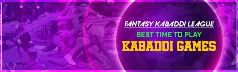 Fantasy Kabaddi League – Best Time To Play Kabaddi Games