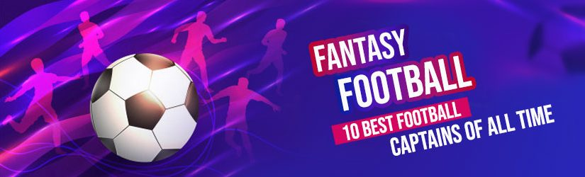 Fantasy Football – 10 Best Football Captains of All Time