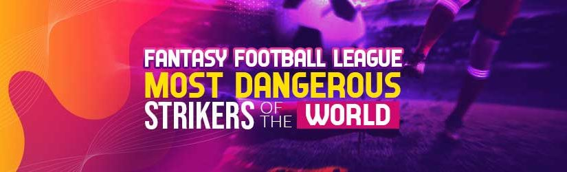 Fantasy Football League – Most Dangerous Strikers of the World