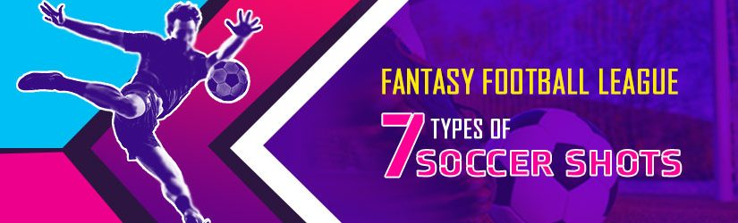 Fantasy Football League – 7 Types of Soccer Shots