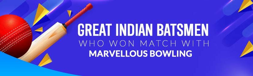 Great Indian Batsmen who won match with Marvellous Bowling