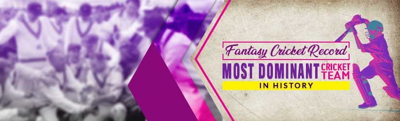 Fantasy Cricket: Most Dominant Cricket Team in History