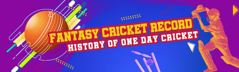 Fantasy Cricket Record: History of One Day cricket