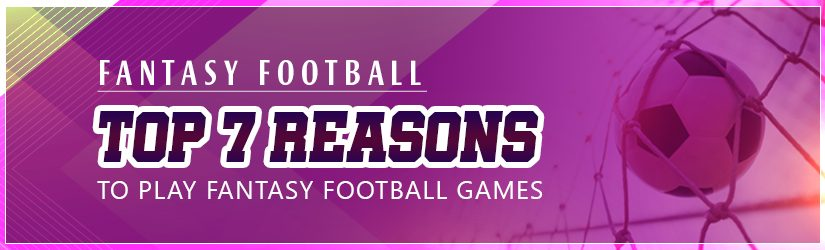 Fantasy Football : Top 7 Reasons to Play Fantasy Football Games