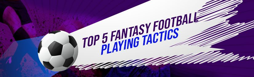 Top 5 Fantasy Football playing Tactics