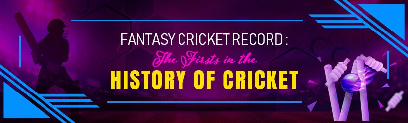 Fantasy cricket Record : The Firsts in the History of Cricket