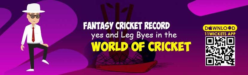 Fantasy Cricket record : Byes and Leg Byes in the World of Cricket