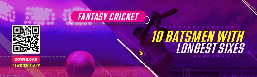 Fantasy Cricket – 10 batsmen with Longest Sixes