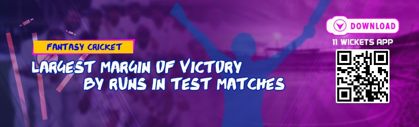 Fantasy Cricket – Largest Margin of Victory by Runs in Test Matches