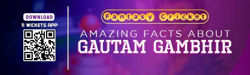 Fantasy Cricket – Amazing Facts about Gautam Gambhir