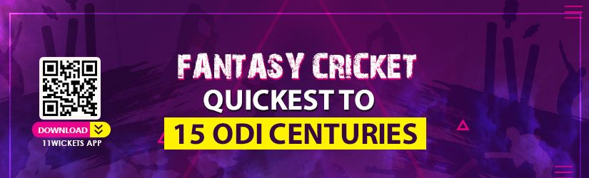 Fantasy Cricket – Quickest to 15 ODI Centuries