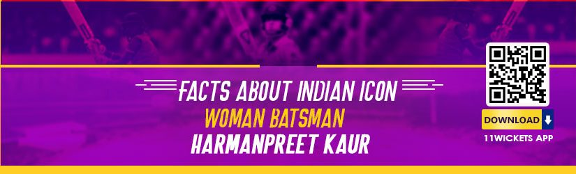 Facts about Indian Icon Woman Batrsman – Harmanpreet Kaur