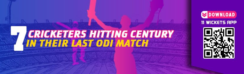 7 Cricketers Hitting Century in their Last ODI Match