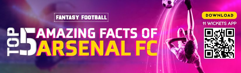 Fantasy Football – Top 5 Amazing Facts of Arsenal FC