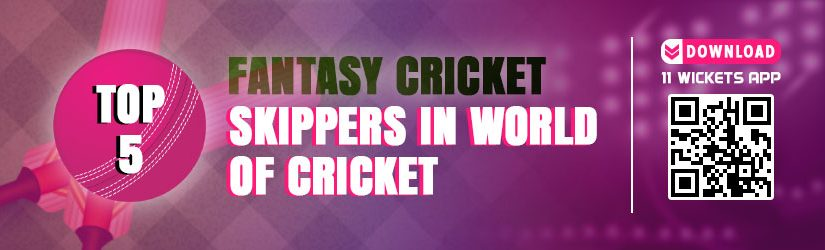 Fantasy Cricket – Top 5 Skippers in World of Cricket