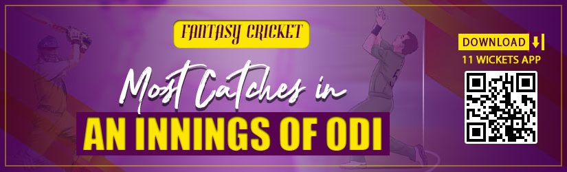 Fantasy Cricket – Most Catches in an Innings of ODI
