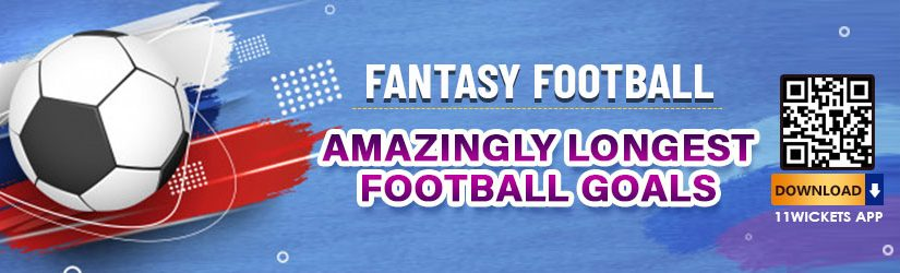 Fantasy Football – Amazingly Longest Football Goals