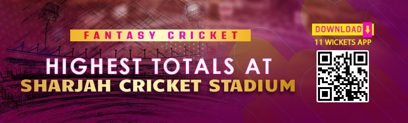 Fantasy Cricket – Highest Totals at Sharjah Cricket Stadium