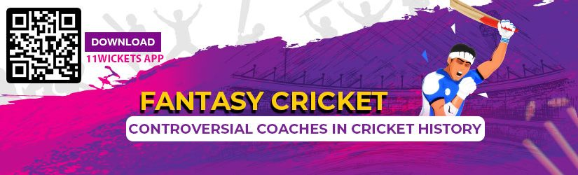Fantasy Cricket – Controversial Coaches in Cricket History