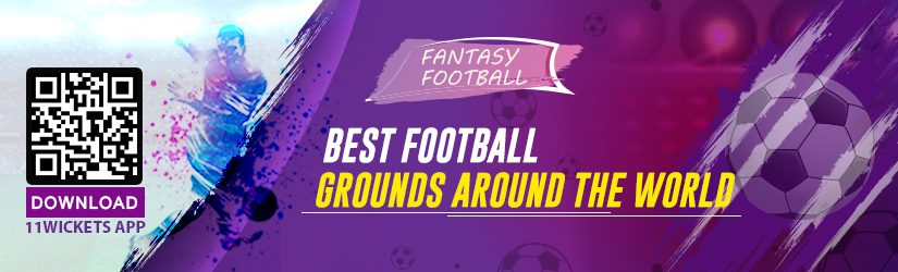 Fantasy Football – Best Football Grounds Around the World