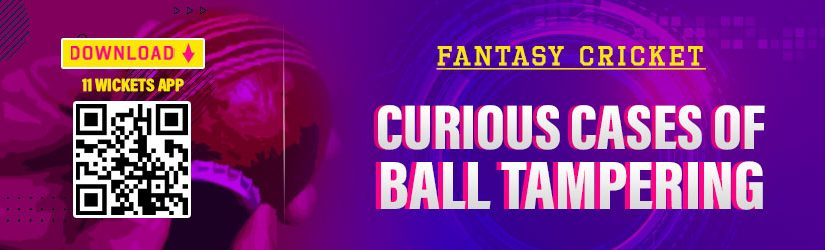 Fantasy Cricket – Curious Cases of Ball Tampering