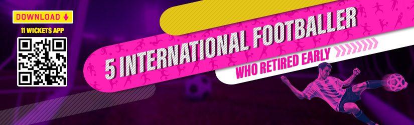 Fantasy Football – 5 International Footballer who Retired Early
