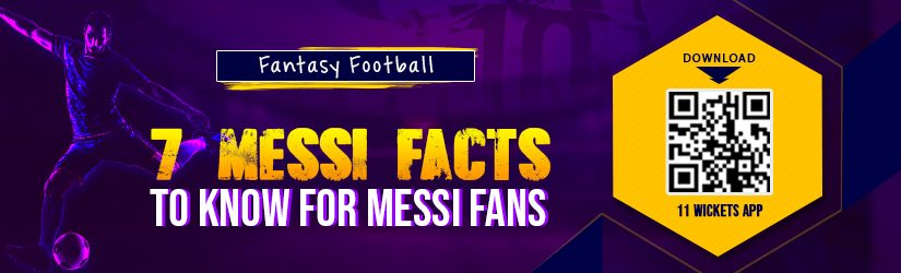 Fantasy Football – 7 Messi Facts to Know for Messi Fans