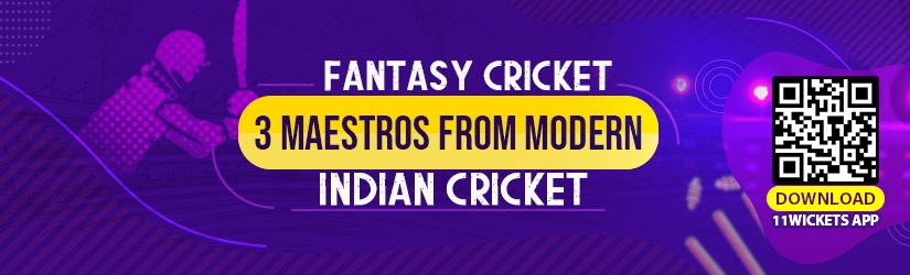 Fantasy Cricket – 3 Maestros from Modern Indian Cricket