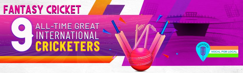 Fantasy Cricket – 9 All-time Great International Cricketers