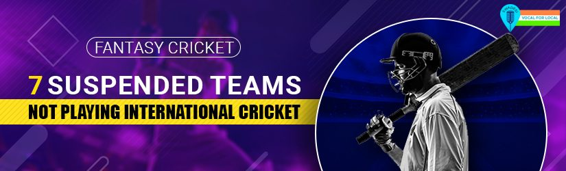 Fantasy Cricket – 7 Suspended Teams Not Playing International Cricket