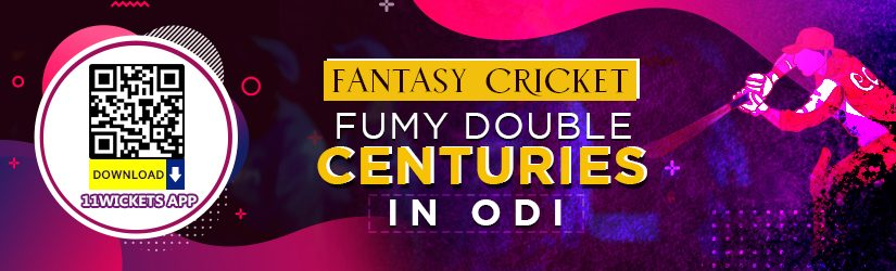 Fantasy Cricket – Fumy Double Centuries in ODI