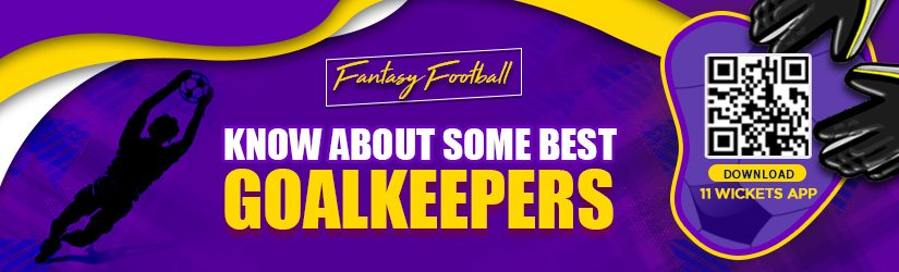 Fantasy Football – Know About Some Best Goalkeepers