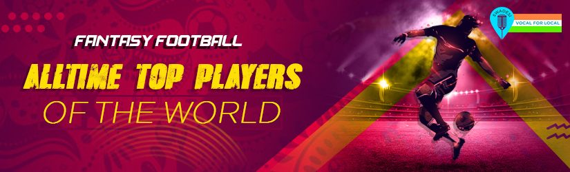 Fantasy Football – All-time Top Players of the World
