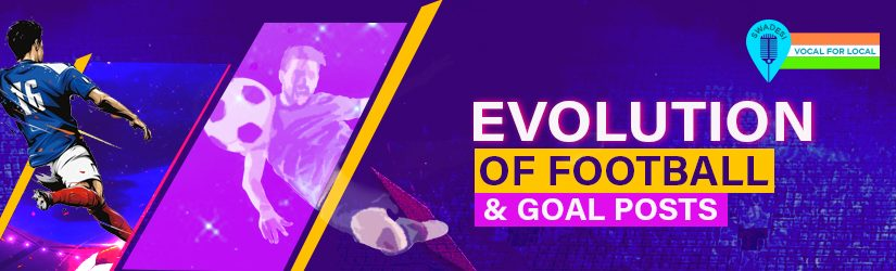 Fantasy Football – Evolution of Football & Goal Posts