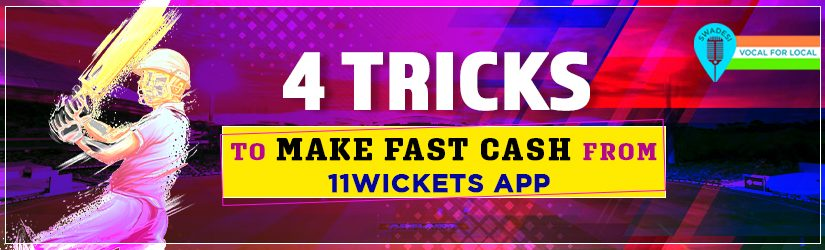 4 Tricks to Make Fast Cash from 11Wickets App