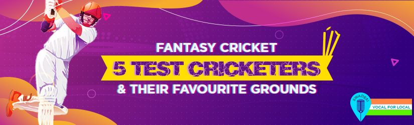 Fantasy Cricket – 5 Test Cricketers & their Favorite Grounds