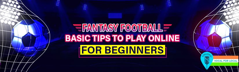 Fantasy Football – Basic Tips to Play Online for Beginners
