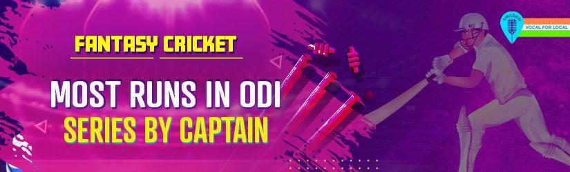 Fantasy Cricket – Most runs in ODI series by Captain