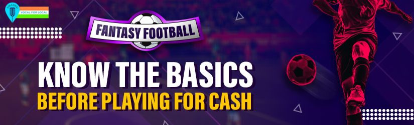 Fantasy Football – Know the Basics before Playing for Cash
