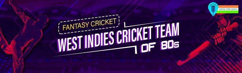 Fantasy Cricket – West Indies Cricket Team of 80s