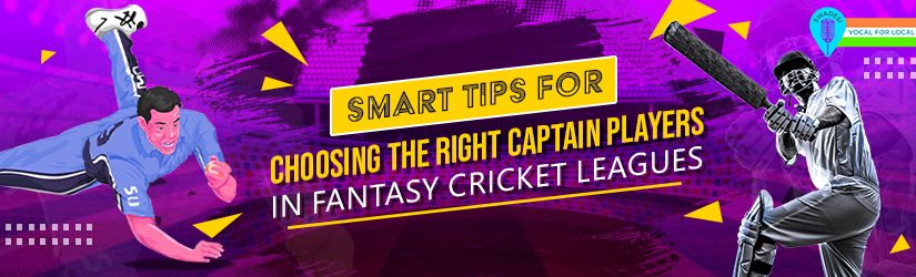 Smart Tips for Choosing the Right Captain Players in Fantasy Cricket Leagues